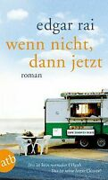 Wenn nicht, dann jetzt: Roman von Rai, Edgar | Buch | Zustand gut