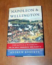 NAPOLEON & WELLINGTON THE BATTLE OF WATERLOO & THE GREAT COMMANDERS WHO FOUGH IT