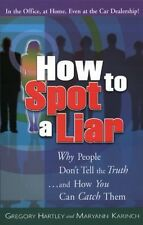 How to Spot a Liar: Why People Dont Tell the Trut