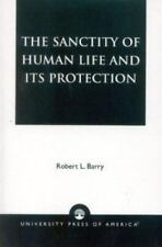 The Sanctity of Human Life and Its Protection by Robert L. Barry (2002,...