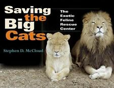 Saving the Big Cats : The Exotic Feline Rescue Center by Stephen D. McCloud
