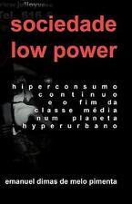 Sociedade Low Power : Hiperconsumo Contínuo e o Fim Da Classe Média Num...