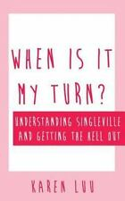When Is It My Turn? : Understanding Singleville and Getting the Hell Out by...
