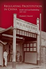 Regulating Prostitution in China : Gender and Local Statebuilding, 1900-1937...