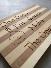 Bamboo Cutting Choping board gift One day I'm gonna make the onions cry