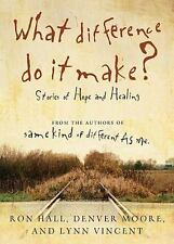 What Difference Do It Make? : Stories of Hope and Healing by Lynn Vincent, Ron H