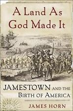 A Land as God Made It: Jamestown and the Birth of America by Horn, James