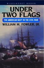 Under Two Flags: The American Navy in the Civil War by William M. JR. Fowler Pap