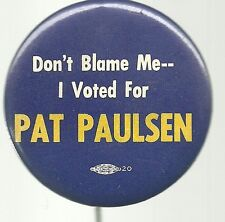 DON'T BLAME ME I VOTED FOR PAT PAULSEN POLITICAL PIN BUTTON