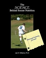 The SCIENCE Behind Soccer Nutrition: Diet and Training Journal by Jay...