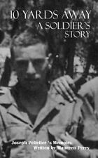 10 Yards Away : A Soldiers Story, Paperback by Perry, Maureen R.; Pelletier, ...