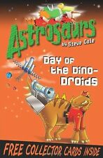 Astrosaurs 7: Day of the Dino-Droids by Steve Cole (Paperback, 2010)