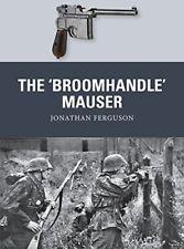 The 'Broomhandle' Mauser (Weapon) by Ferguson, Jonathan