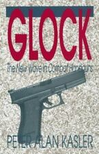 Glock : The New Wave in Combat Handguns by Peter A. Kasler (1992, Hardcover)