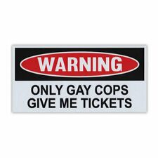 """Funny Warning Magnet, Only Gay Cops Give Me Tickets, Practical Jokes, 6"""" x 3"""""""