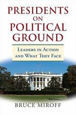Presidents on Political Ground: Leaders in Action and What They Face by Bruce Mi