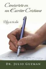 Conviertete en un Escritor Christiano : Hoy Es Tu D�a by Julio Guzman (2013,...