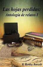Las Hojas Perdidas: Las Hojas Perdidas: Antología de Relatos I by B. Barceló...