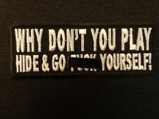 WHY DON'T YOU PLAY HIDE AND GO F**K YOURSELF EMBROIDERED PATCH FUNNY SAYING