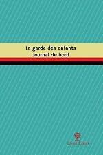 Journal/Carnet de Bord: La Garde des Enfants Journal de Bord : Registre, 100...