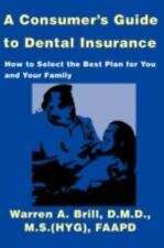 A Consumer's Guide to Dental Insurance: How to Select the Best Plan for You and