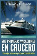 Sus Primeras Vacaciones en Crucero : Consejos, Asesoria y Guia de...