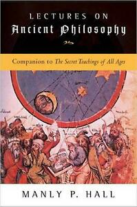 Lectures on Ancient Philosophy : Companion to the Secret Teachings of All Ages