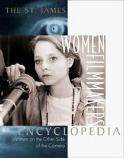 The St. James Women Filmmakers Encyclopedia : Women on the other side of the ca