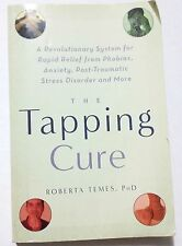 The Tapping Cure A Revolutionary System for Rapid Relief from Phobias Softcover