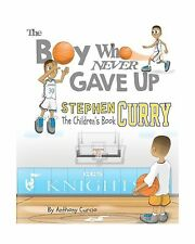 Stephen Curry: The Children's Book: The Boy Who Never Gave Up Free Shipping