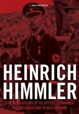 Heinrich Himmler: A Detailed History of His Offices Commands and Organizations