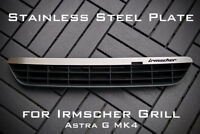 Stainless Steel Plate for Irmscher Grill Astra G MK4 - 'Irmscher'