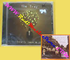 CD THE FRAY How To Save A Life 2005 Europe EPIC  SIGILLATO no lp mc dvd (CS7)