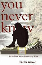 You Never Know : Tales of Tobias, an Accidental Lottery Winner by Lilian...