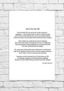 Don't Go Far Off by Pablo Neruda - Poem - A4 Size
