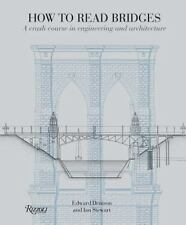 How to Read Bridges : A Crash Course in Engineering and Architecture by...