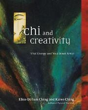 Chi and Creativity: Vital Energy and Your Inner Artist by Ching, Elise Dirlam,