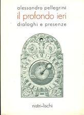 PELLEGRINI Alessandro, Il profondo ieri. Dialoghi e presenze