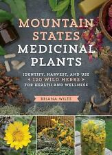 Mountain States Medicinal Plants : How to Identify, Harvest, and Use 120 Wild...