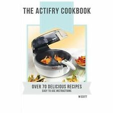 Actifry Cookbook: By Scott, M.