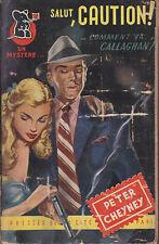 C1  Peter CHEYNEY Salut Caution ! Comment va Callaghan UN MYSTERE # 10 1950