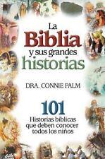 La Biblia y Sus Grandes Historias : 101 Historias Biblicas Que Deben Conocer Tod