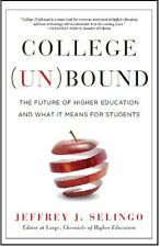 College Unbound: The Future of Higher Education and What It Means for Students b