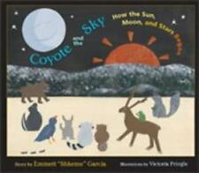 Coyote and the Sky : How the Sun, Moon, and Stars Began by Emmett Shkeme...