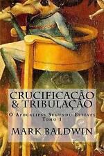 Crucificação & Tribulação: O Apocalipse Segundo Esteves (Volume 1) (Portuguese E
