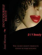 Do It Yourself Beauty : The Secret Beauty Products Found in Your Kitchen by...