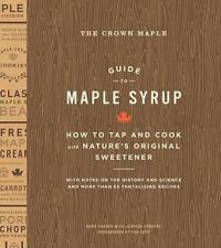 The Crown Maple Guide to Maple Syrup: How to Tap and Cook with Nature's Original