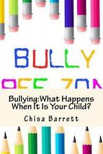 Bullying:What Happens When It Is Your Child? by Chisa Barrett (2015, Paperback)