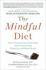 The Mindful Diet : How to Transform Your Relationship with Food for Lasting Weig