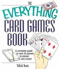 The Everything Card Games Book: A complete guide to over 50 games to p-ExLibrary